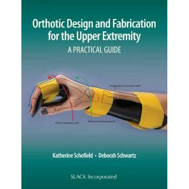 Orthotic Design and Fabrication for the Upper Extremity: A Practical Guide